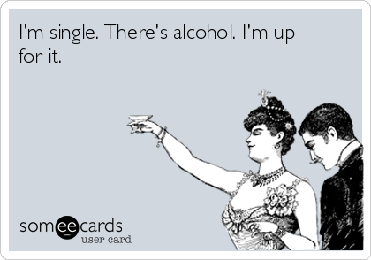 im-single-theres-alcohol-im-up-for-it-a9225