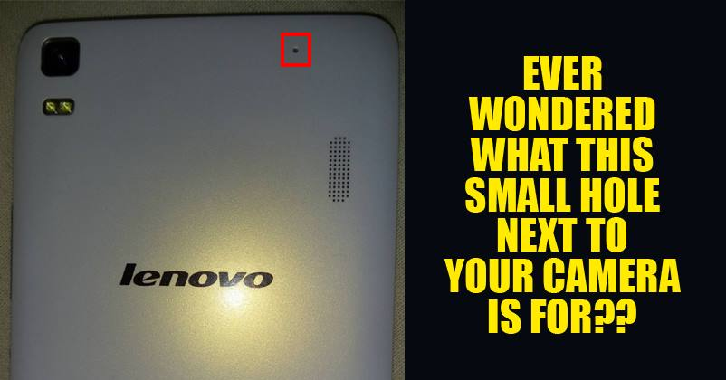 Did You Ever Notice This Small Hole Next To Your Phone Camera? Here's Why It Is For!