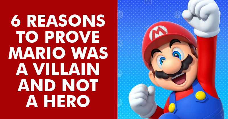 6 Reasons Why Mario Is Not A Hero But Villain
